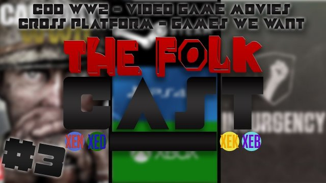 Cross Platform, CoD WW2, Video Game Movies - The Folkcast #3