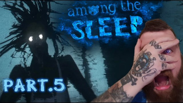 - AMONG THE SLEEP - THIS MONSTER IS GOING TO GET ME..  Part: 5