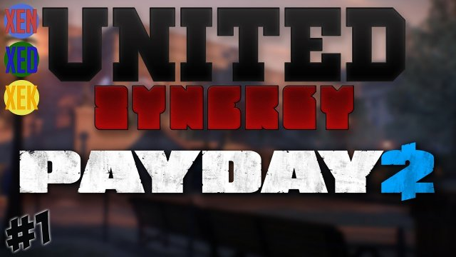 Payday 2 - #1 - United Synergy W/Xen, Xed and Xek