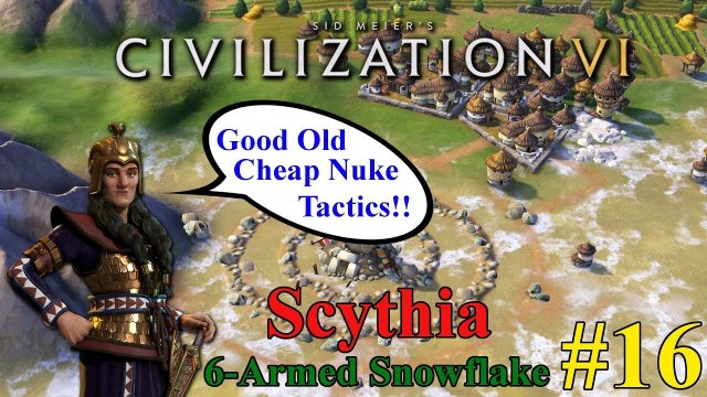 Civilization VI | Scythia 6-Armed Snowflake | Good Old Cheap Nuke Tactics!! #16