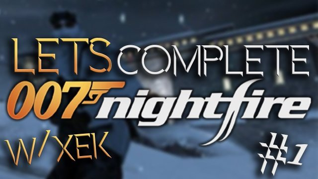 Let's Complete James Bond 007: Nightfire W/Xek - #1 - One Of The Greatest Missions Ever!