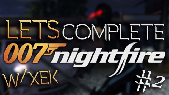Let's Complete James Bond 007: Nightfire W/Xek - #2 - Scary Ninja!