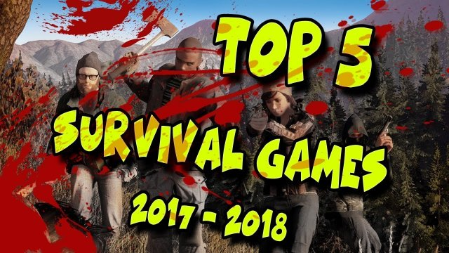 - TOP 5 - NEW & UPCOMING SURVIVAL GAMES of 2017 and 2018