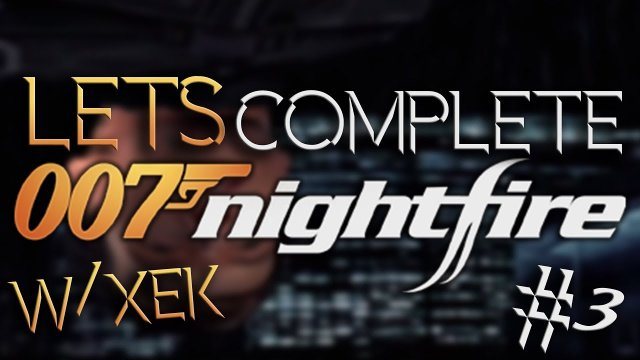 Let's Complete James Bond 007: Nightfire W/Xek - #3 - Stealth!