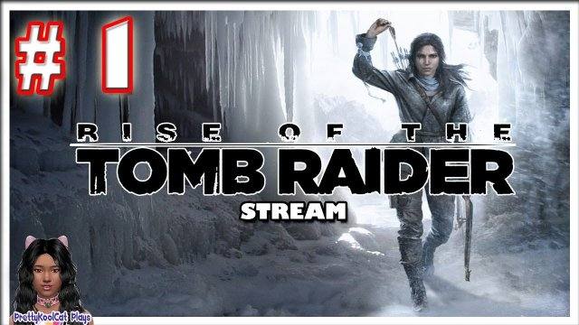 Rise Of The Tomb Raider Stream (Part 1)