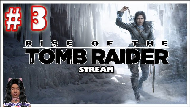 Rise Of The Tomb Raider Stream (Part 3)