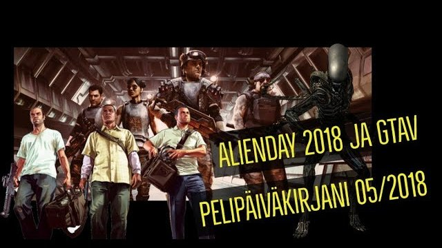 #Alienday 2018 and Gta V - My gaming diary 05/2018