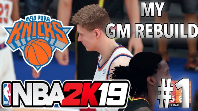 2k19 MYGM NEW YORK KNICKS REBUILD #1 | KRISTAPS PORZINGIS IS THE KEY