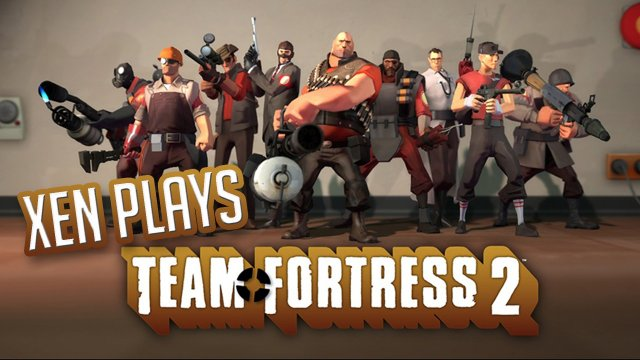Xen Plays - Team Fortress 2