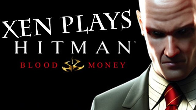 Xen Plays - Hitman: Blood Money