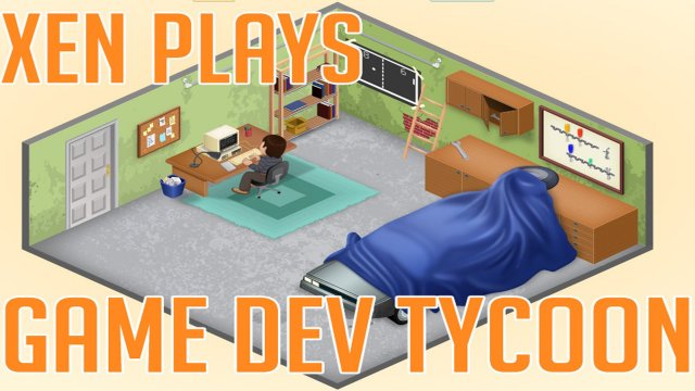 Xen Plays - Game Dev Tycoon