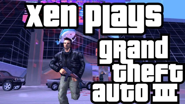 Xen Plays - Grand Theft Auto 3