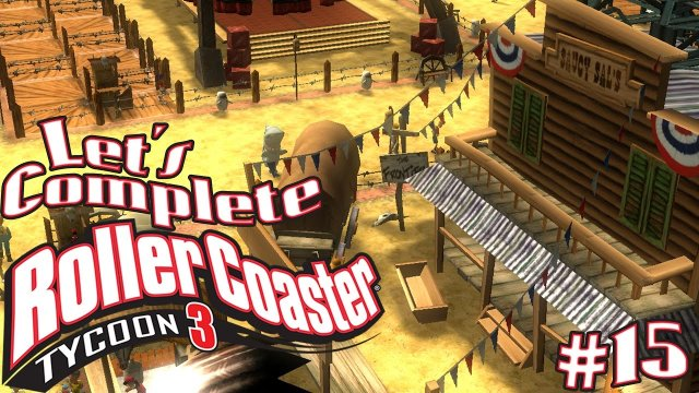 Let's Complete RollerCoaster Tycoon 3 - #15 - Wild Wild West!
