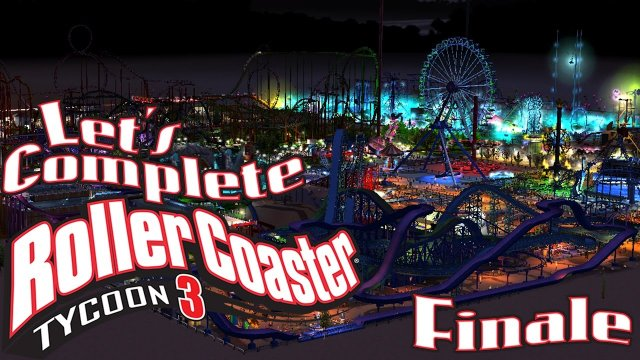 Let's Complete RollerCoaster Tycoon 3 - Finale - Farewell CheezitLand!