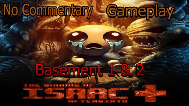 The Binding of Isaac: Afterbirth + Nintendo Switch Gameplay (No Commentary) - Basement 1 & 2