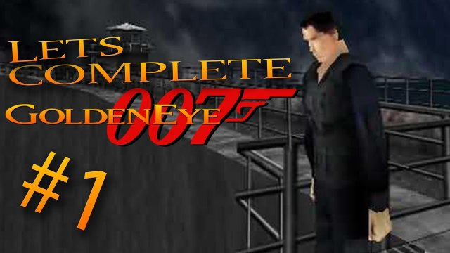 "Let's Complete GoldenEye 007 - #1 - ""The Best Bond Game"""