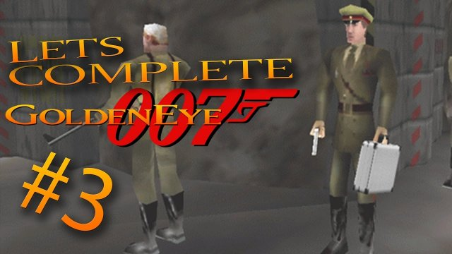 Let's Complete GoldenEye 007 - #3 - What Is Happening!