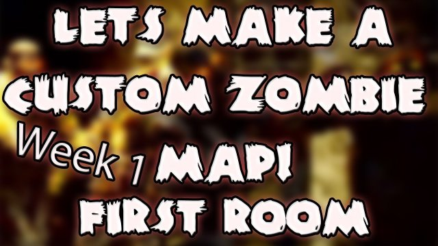 Let's Make A Custom Zombie Map!  - Week 1 - First Room